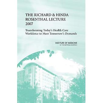 The Richard and Hinda Rosenthal Lecture 2007: Transforming Today's Health Care Workforce to Meet Tomorrow's Demands