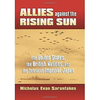 Verbündeten im Kampf gegen die steigende Sonne: die Vereinigten Staaten, die britischen Nationen und die Niederlage des kaiserlichen Japan (moderne Krieg-Studien)