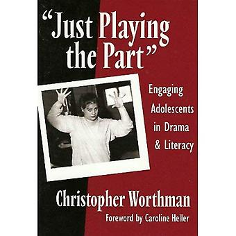 Just Playing the Part: Engaging Adolescents in Drama and Literacy