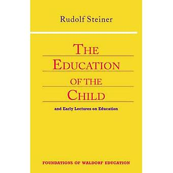 Education of the Child: And Early Lectures on Education (Foundations of Waldorf Education)