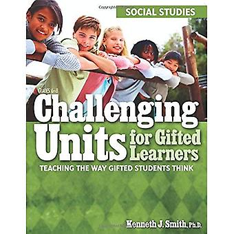 Challenging Units for Gifted Learners: Social Studies: Teaching the Way Gifted Students Think