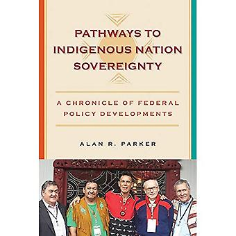 Pathways to Indigenous Nation Sovereignty: A Chronicle of Federal Policy� Developments (Makwa Enewed)