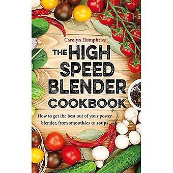 Le livre de recettes Blender vitesse élevée: Comment obtenir le meilleur parti de votre mélangeur électrique polyvalent, de smoothies à...