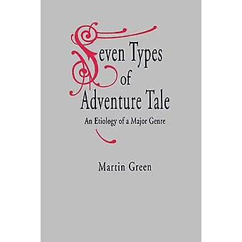 Seven Types of Adventure Tale An Etiology of a Major Genre by Green & Martin