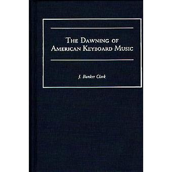 The Dawning of American Keyboard Music by Clark & J. Bunker