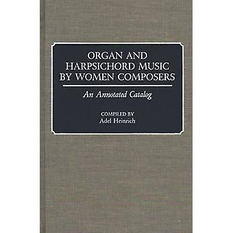 Organ and Harpsichord Music by Women Composers An Annotated Catalog by Heinrich & Adel
