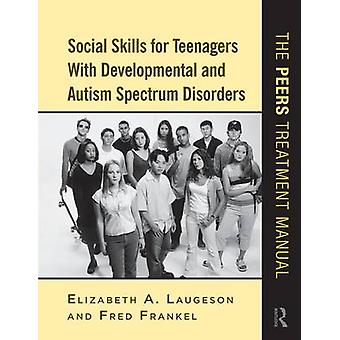 Social Skills for Teenagers with Developmental and Autism Sp by Elizabeth A Laugeson
