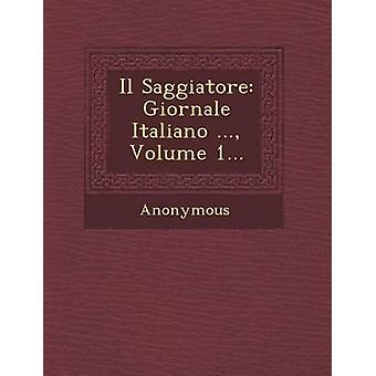 Il Saggiatore Giornale Italiano ... Volume 1... by Anonymous