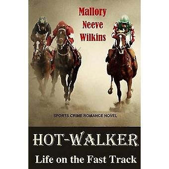 HotWalker Life on the Fast Track by Neeve Wilkins & Mallory