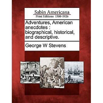 Eventyr American anekdoter biografiske historiske og beskrivende. etter Stevens & George W