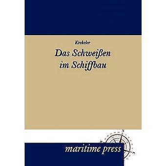 Das Schweissen im Schiffbau door Krekeler & K.