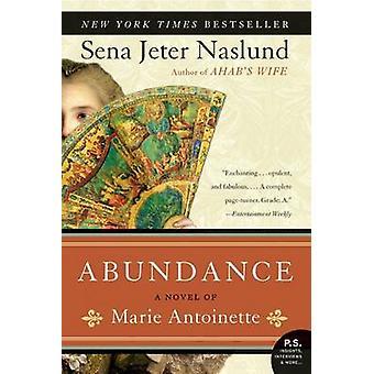 Abundance - a Novel of Marie Antoinette by Sena Jeter Naslund - 97800