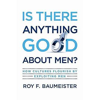 Is There Anything Good About Men? - How Cultures Flourish by Exploitin