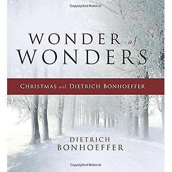 Wonder of Wonders - Christmas with Dietrich Bonhoeffer by Dietrich Bon