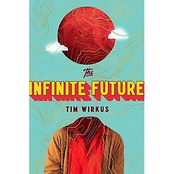The Infinite Future by Tim Wirkus - 9780735224322 Book