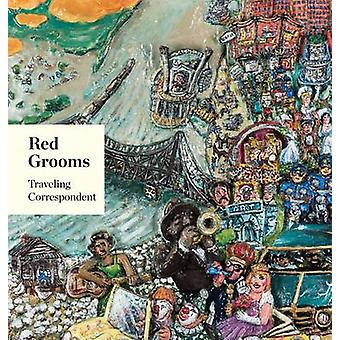 Red Grooms - Traveling Correspondent by Marina Pacini - Susan Knowles