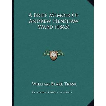 A Brief Memoir of Andrew Henshaw Ward (1863) by William Blake Trask -
