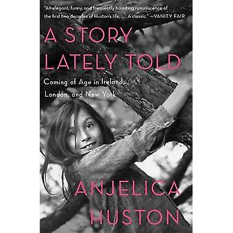 A Story Lately Told - Coming of Age in Ireland - London - and New York