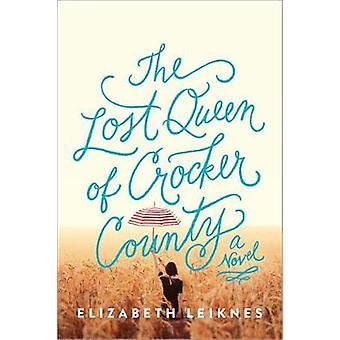 The Lost Queen of Crocker County - A Novel by Elizabeth Leiknes - 9781