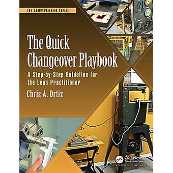 The Quick Changeover Playbook - A Step-by-Step Guideline for the Lean