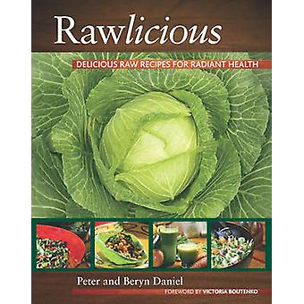 Rawlicious - Delicious Raw Recipes for Radiant Health by Peter Daniel