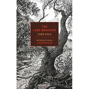The Land Breakers (Main) by John Ehle - Linda Spalding - 978159017763