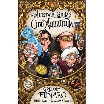 Alistair Grim's Oddaquaticum by Gregory Funaro - Adam Stower - 978184