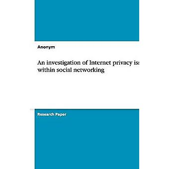 An Investigation of Internet Privacy Issues Within Social Networking