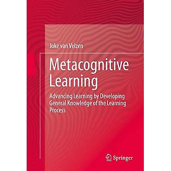Metacognitive Learning  Advancing Learning by Developing General Knowledge of the Learning Process by van Velzen & Joke