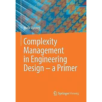 Complexity Management in Engineering Design  a Primer by Maurer & Maik