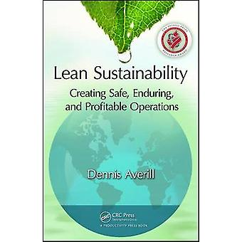 Lean Sustainability  Creating Safe Enduring and Profitable Operations by Averill & Dennis
