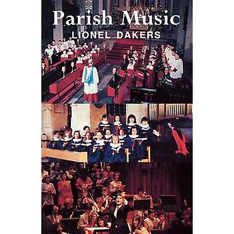 Parish Music A Working Guide for Clergy and Organists by Dakers & Lionel