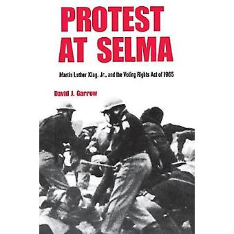 Protest at Selma Martin Luther King Jr. and the Voting Rights Act of 1965 by Garrow & David J.
