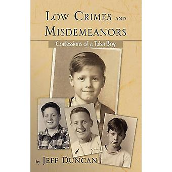 Low Crimes and Misdemeanors Confessions of a Tulsa Boy by Duncan & Jeff