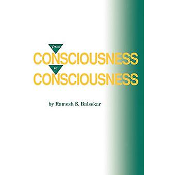 From Consciousness to Consciousness by Balsekar & Ramesh S.