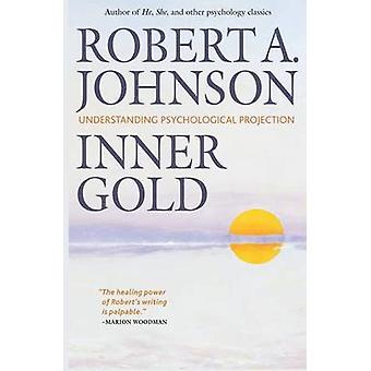 Inner Gold  Understanding Psychological Projection by Johnson & Robert A