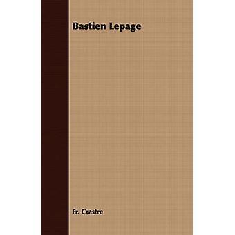 Bastien Lepage by Crastre & Fr.