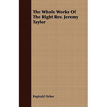 The Whole Works Of The Right Rev. Jeremy Taylor by Heber & Reginald