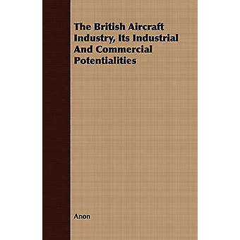 The British Aircraft Industry Its Industrial And Commercial Potentialities by Anon