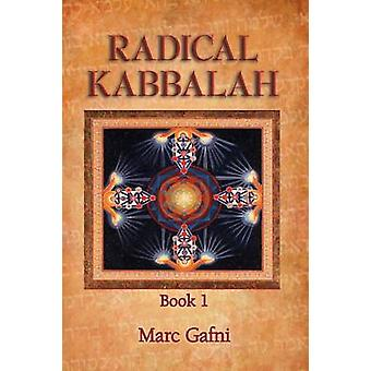 Radical Kabbalah Book 1 by Gafni & Marc