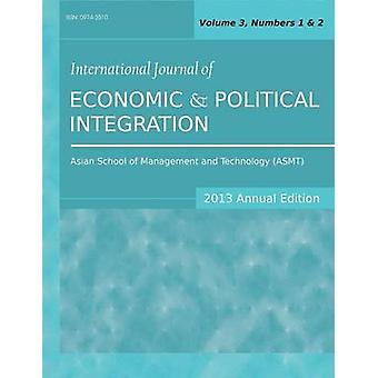 International Journal of Economic and Political Integration 2013 Annual Edition Vol.3 Nos.1  2 by Sarkar & Siddhartha