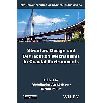 Structures Design and Degradation Mechanisms in Coastal Environment by AitMokhtar & Karim