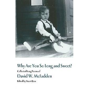 Why Are You So Long and Sweet Collected Long Poems of David W. McFadden by McFadden & David W.