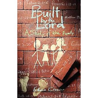 Built by the Lord A Study of the Family by Crozier & Edwin