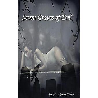 Seven Graves of Evil by Theriot & Mary Reason