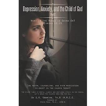 Depression Anxiety and the Child of God Part 1  What in the World is Going On by Kraniak & Scott