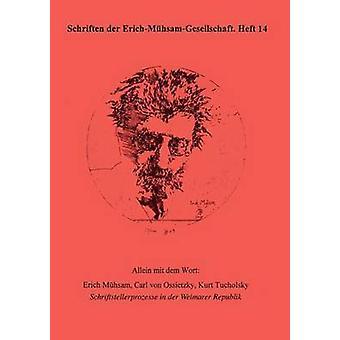 Allein mit dem Wort Erich Mhsam Carl von Ossietzky Kurt Tucholsky by Birkenfeld & Diana Hirte & Chris Suhr