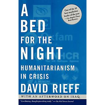 A Bed for the Night Humanitarianism in Crisis by Rieff & David