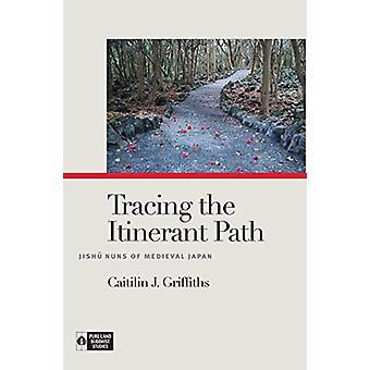 Tracing the Itinerant Path - Jishu Nuns of Medieval Japan par Caitilin