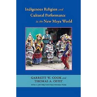 Indigenous Religion and Cultural Performance in the New Maya World by